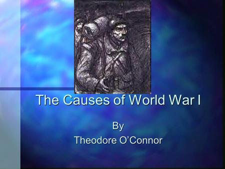 The Causes of World War I By Theodore O'Connor Europe is divided into two conflicting alliances. n Germany n Austro-Hungary n Italy n England n France.