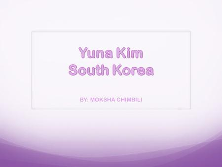 "BY: MOKSHA CHIMBILI. About the Player Birthplace: Bucheon, South Korea Age:23 Height:5'5"" Sport: Figure skating."