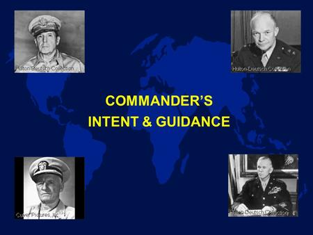 COMMANDER'S INTENT & GUIDANCE. Purpose To understand Commander's Intent & Guidance and their importance in crisis action planning.