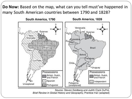Do Now: Based on the map, what can you tell must've happened in many South American countries between 1790 and 1828?