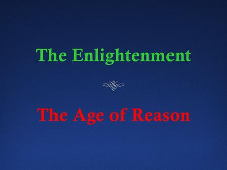 The Enlightenment The Age of Reason The Age of Enlightenment - A period of intellectual growth and exchange in Europe during the 18 th century - A period.