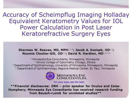 Sherman W. Reeves, MD, MPH 1,3,4 ; Jacob A. Kozisek, OD 1,2 ; Noumia Cloutier-Gill, OD 1,2 ; David R. Hardten, MD 1,2,3,4 Accuracy of Scheimpflug Imaging.