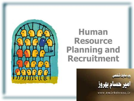 Human Resource Planning and Recruitment. 3 Stages in HR Planning 1. Forecasting 2. Goal Setting and Strategic Planning 3. Program Implementation and.