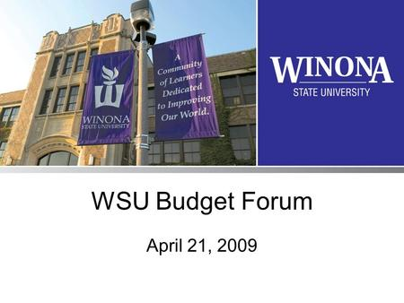 WSU Budget Forum April 21, 2009. Purpose of Budget Forums Allow WSU All-University Facilities and Finance Committee to present pending budget actions.