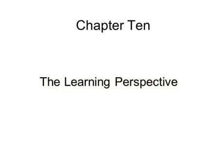 Chapter Ten The Learning Perspective. Classical Conditioning Pavlovian Conditioning Response acquired by associating one stimulus with another Basic Elements:
