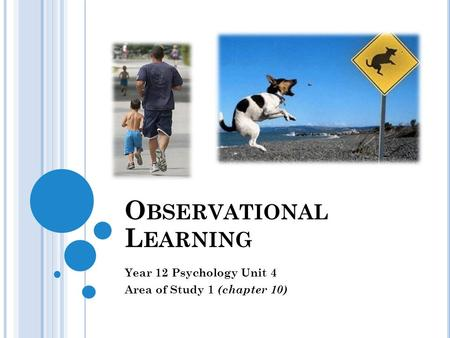 O BSERVATIONAL L EARNING Year 12 Psychology Unit 4 Area of Study 1 (chapter 10)