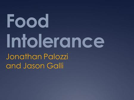 Food Intolerance Jonathan Palozzi and Jason Galli.