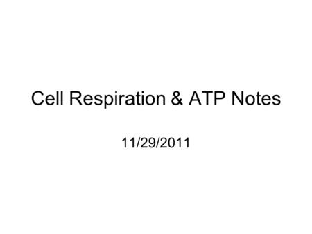 Cell Respiration & ATP Notes 11/29/2011. Goals for the Day Be able to write the chemical equation for photosynthesis and cellular respiration. Be able.