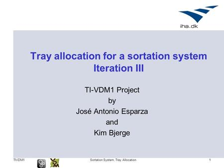 TIVDM1Sortation System, Tray Allocation1 Tray allocation for a sortation system Iteration III TI-VDM1 Project by José Antonio Esparza and Kim Bjerge.