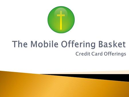 Credit Card Offerings. The Mobile Offering Basket allows your church to collect credit card offerings.