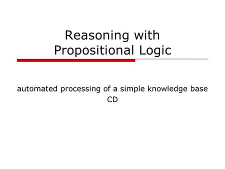 Reasoning with Propositional Logic automated processing of a simple knowledge base CD.