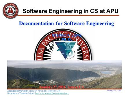 January 27, 2016 1 January 27, 2016January 27, 2016January 27, 2016 Azusa, CA Sheldon X. Liang Ph. D. Software Engineering in CS at APU Azusa Pacific University,