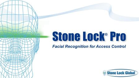 Stone Lock ® Pro Facial Recognition for Access Control TM.