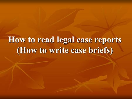How to read legal case reports (How to write case briefs)
