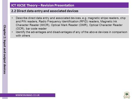 ICT IGCSE Theory – Revision Presentation 2.2 Direct data entry and associated devices Chapter 2: Input and output devices WWW.YAHMAD.CO.UK Describe direct.