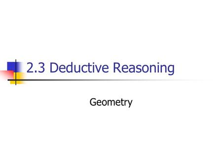2.3 Deductive Reasoning Geometry. Standards/Objectives Standard 3: Students will learn and apply geometric concepts. Objectives: Use symbolic notation.