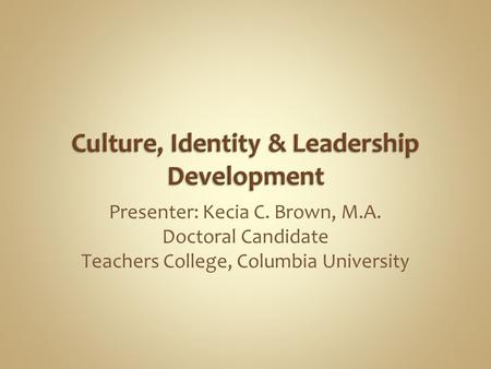 Presenter: Kecia C. Brown, M.A. Doctoral Candidate Teachers College, Columbia University.