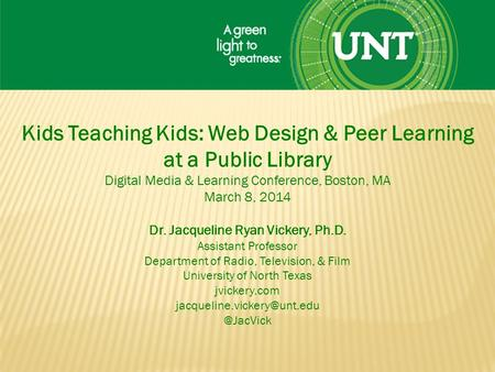 Kids Teaching Kids: Web Design & Peer Learning at a Public Library Digital Media & Learning Conference, Boston, MA March 8, 2014 Dr. Jacqueline Ryan Vickery,