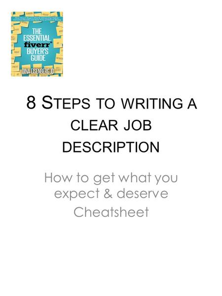 8 S TEPS TO WRITING A CLEAR JOB DESCRIPTION How to get what you expect & deserve Cheatsheet.
