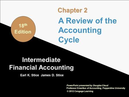 2-1 Intermediate Financial Accounting Earl K. Stice James D. Stice © 2012 Cengage Learning PowerPoint presented by Douglas Cloud Professor Emeritus of.