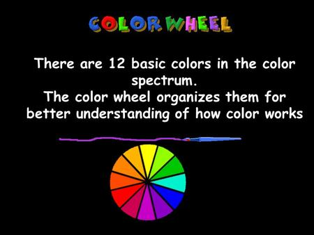 Mrs. Lambert- art notes There are 12 basic colors in the color spectrum. The color wheel organizes them for better understanding of how color works........