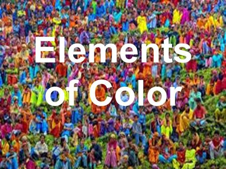 Elements of Color. Elements of Design Color Shape Line Texture.