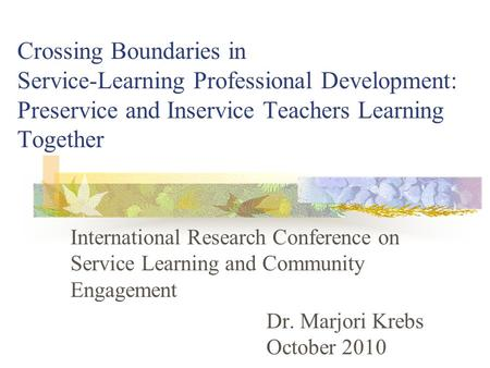 Crossing Boundaries in Service-Learning Professional Development: Preservice and Inservice Teachers Learning Together International Research Conference.