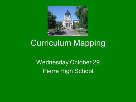 Curriculum Mapping Wednesday October 29 Pierre High School.