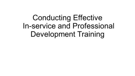 Conducting Effective In-service and Professional Development Training.