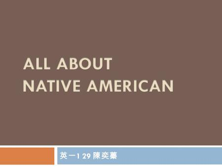 英一 1 29 陳奕蓁. What is an American Indian  American Indians in the United States are the indigenous peoples in North America within the boundaries of the.