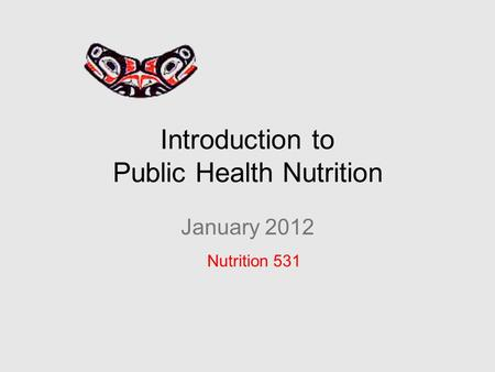 Introduction to Public Health Nutrition January 2012 Nutrition 531.