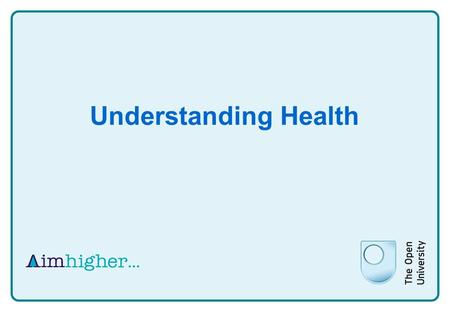 Understanding Health. What is health? An easy answer? Is it when you are not ill? Do people agree? What factors do you consider?
