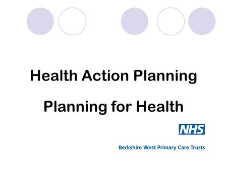 Health Action Planning Planning for Health. Session Outline To clearly define the concept of health as a holistic bio- psychosocial concept Consider some.