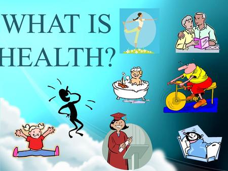 WHAT IS HEALTH?. What is Health? You are probably beginning to appreciate that people have many views about the meaning of health. Why is how we define.