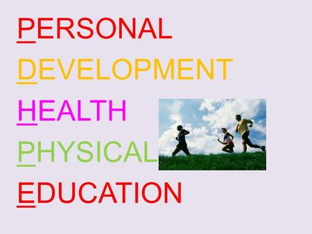 PERSONAL DEVELOPMENT HEALTH PHYSICAL EDUCATION. Develops understanding about Good Health and maintaining an Active lifestyle while Interacting with peers.