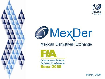 Mexican Derivatives Exchange March, 2008. 1 What happened in 2007??