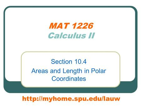 MAT 1226 Calculus II Section 10.4 Areas and Length in Polar Coordinates