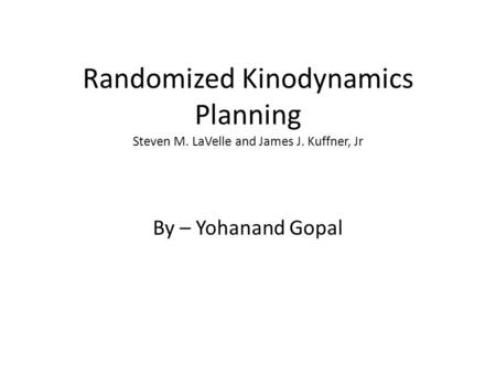 Randomized Kinodynamics Planning Steven M. LaVelle and James J