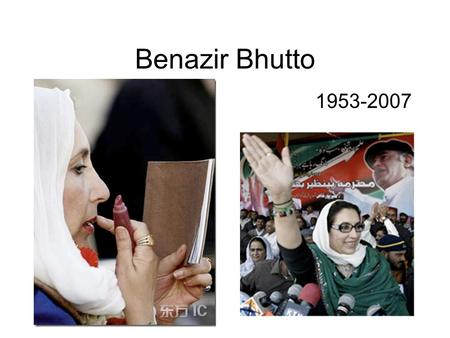 Benazir Bhutto 1953-2007. People! Almost 25% of the worlds population Extremely high population densities Ancient civilizations 20th century technology.