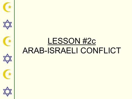LESSON #2c ARAB-ISRAELI CONFLICT Theodore 1860-1904  GOALS: The spiritual and political renewal of the Jewish people in its ancestral homeland of.