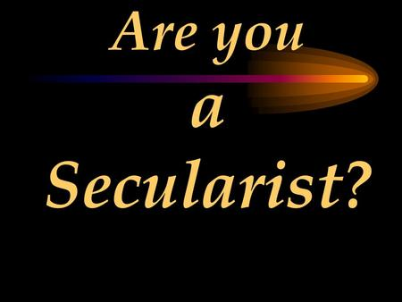 Are you a Secularist?. Then please answer these questions for yourself …