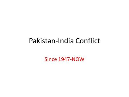 Pakistan-India Conflict Since 1947-NOW. 1947-1948-Pakistan and India got Independence from England On 1947 united kingdom lost there power so both countries.