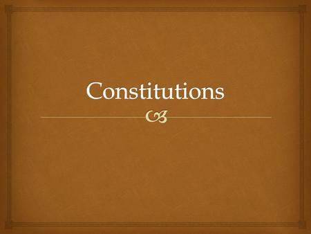   A whole body of fundamental rules and principles according to which a state (country is governed)  Provides for the basic institutions of government.