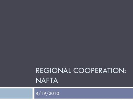 REGIONAL COOPERATION: NAFTA 4/19/2010. Regional Trading Blocs Levels of Economic Integration  Free trade area  Customs union  Common market  Economic.