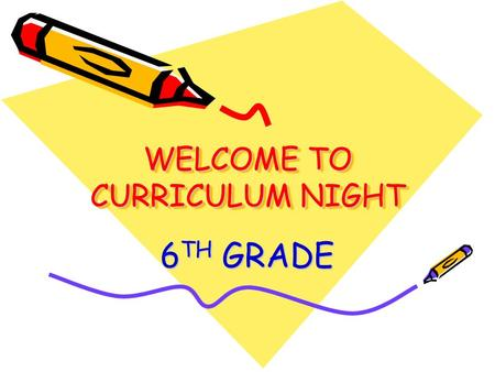 WELCOME TO CURRICULUM NIGHT WELCOME TO CURRICULUM NIGHT 6 TH GRADE.