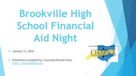 Brookville High School Financial Aid Night  January 13, <strong>2016</strong>  Presention compiled by: Courtney Donati from: