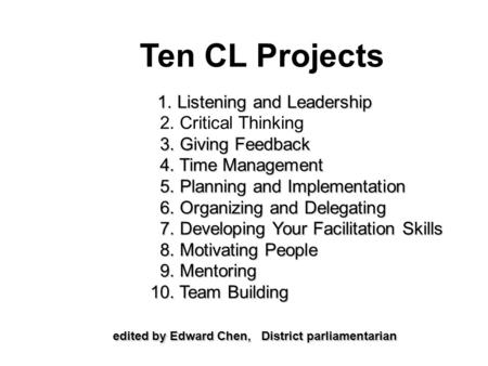 Ten CL Projects 1. Listening and Leadership 1. Listening and Leadership 2. Critical Thinking 3. Giving Feedback 3. Giving Feedback 4. Time Management 4.