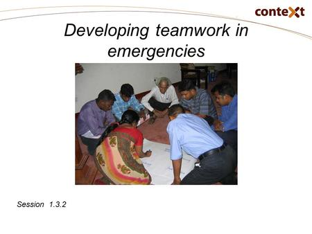 Developing teamwork in emergencies Session 1.3.2.