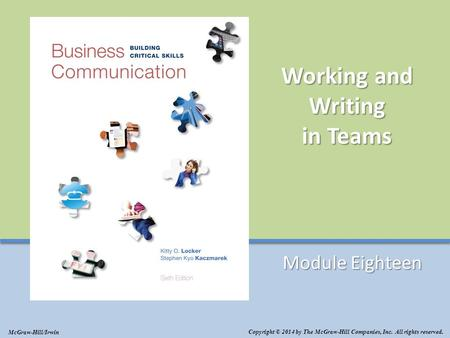 Working and Writing in Teams Module Eighteen Copyright © 2014 by The McGraw-Hill Companies, Inc. All rights reserved. McGraw-Hill/Irwin.