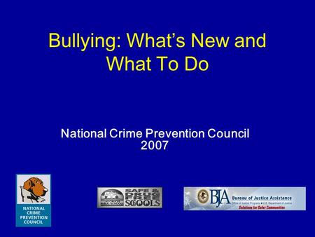 Bullying: What's New and What To Do National Crime Prevention Council 2007.